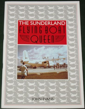 The Sunderland Flying Boat Queen, Volume One, by John Evans